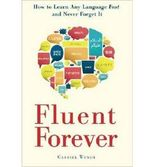 [(Fluent Forever: How to Learn Any Language Fast and Never Forget it)] [Author: Gabriel Wyner] published on (August, 2014)