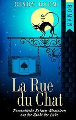 La Rue du Chat: Romantische Katzen-Memoiren aus der Stadt der Liebe