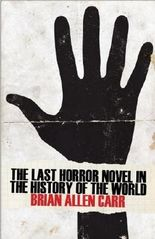 The Last Horror Novel in the History of the World by Carr, Brian Allen (2014) Paperback