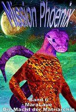 Mission Phoenix 6 . Die Macht der Matriarchin