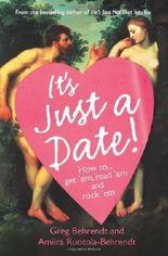 IT'S JUST A DATE!: HOW TO GET 'EM, READ 'EM, AND ROCK 'EM' [Taschenbuch] by 'GREG BEHRENDT, AMIIRA RUOTOLA-BEHRENDT' (2007) Taschenbuch