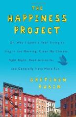 The Happiness Project: Or, Why I Spent a Year Trying to Sing in the Morning, Clean My Closets, Fight Right, Read Aristotle, and Generally Have More Fun by Rubin, Gretchen (2009) Gebundene Ausgabe