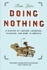 Doing Nothing: A History of Loafers, Loungers, Slackers, and Bums in America 1st edition by Lutz, Tom (2007) Paperback