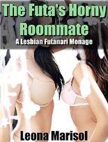 The Futa's Horny Roommate: A Lesbian Futanari Menage