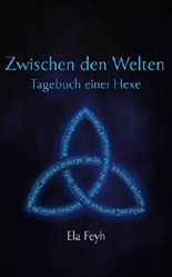 Zwischen den Welten - Tagebuch einer Hexe