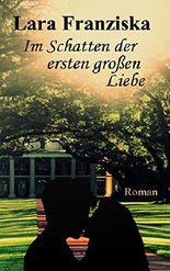 Im Schatten der ersten großen Liebe (Liebesroman)