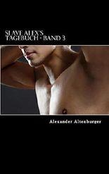 Slave Alex Tagebuch: Band 3