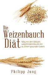 Die Weizenbauch Diät: In 30 Minuten lernen wieso Weizen und Gluten krank und dick macht und wie sie mit einfacher weizenfreier Ernährung abnehmen und gesünder ... Glutenfrei backen, Weizenwampe, Weizendiät)