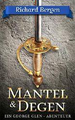 Mantel & Degen: Historischer Roman (Das abenteuerliche Leben des George Glen)