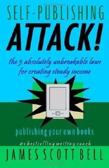 Self Publishing Attack!: The 5 Absolutely Unbreakable Laws for Creating Steady Income Publishing Your Own Books by James Scott Bell (12-Feb-2013) Paperback
