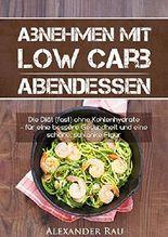 Low Carb Diät: Abnehmen mit Low Carb - ABENDESSEN: Die Diät (fast) ohne Kohlenhydrate - für eine bessere Gesundheit und eine schöne, schlanke Figur (Low ... Gesundheit, Ernährung, Kohlenhydratfrei ,)