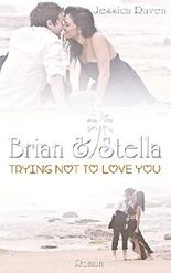 Brian & Stella: Trying not to love you (German Edition)