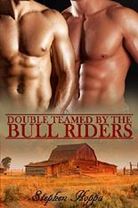 Double Teamed by the Bull Riders: Submitting to Two Dominant Gay Cowboys M/M Erotic Romance