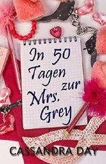 In 50 Tagen zur Mrs. Grey (German Edition)