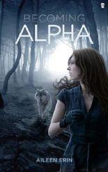 Becoming Alpha (Alpha Girl) (Volume 1) by Erin, Aileen(November 1, 2013) Paperback