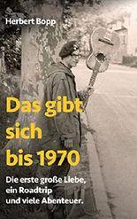 Das gibt sich bis 1970: Die erste große Liebe, ein Roadtrip und viele Abenteuer.