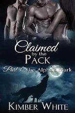 The Alpha's Mark: Claimed by the Pack - Part One