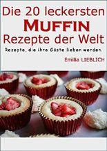 Die 20 leckersten Muffin-Rezepte der Welt: Leckere Rezepte für Muffins, zum einfachen Nachbacken und Genießen.Vorsicht:macht süchtig!