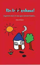Ein Ir(r)enhaus!: Eigentlich sind wir eine ganz normale Familie...