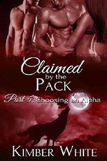 Choosing an Alpha: Claimed by the Pack - Part Five