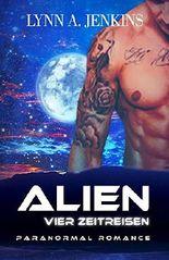 Alien - Vier Zeitreisen: Paranormale Liebesgeschichte (1h Paranormal Romance) (Übersinnliche Fantasy Kurzgeschichten)