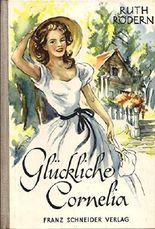 Glückliche Cornelia : Kleiner Roman für junge Mädchen.