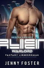 Alien Warlord (Sesken Krieger): Fantasy Liebesroman (Sci-Fi Alien Invasion and Abduction Fantasy Novel Deutsch)