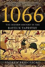 1066: The Hidden History in the Bayeux Tapestry by Andrew Bridgeford (2006-04-04)