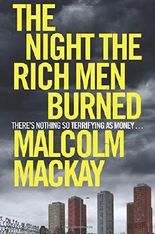 The Night the Rich Men Burned by Malcolm Mackay (2015-08-27)