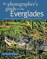 The Photographer's Guide to the Everglades: Where to Find Perfect Shots and How to Take Them by M. Timothy O`keefe (2010-05-14)