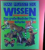 Das musst du wissen. Das große Buch der Tiere in Farbe.