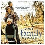 Your Family in Pictures: The Parents' Guide to Photographing Holidays, Family Portraits, and Everyday Life by Me Ra Koh (2014-08-12)
