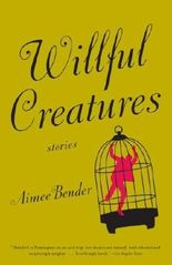 Willful Creatures by Aimee Bender (2006-08-08)