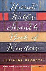 Harriet Wolf's Seventh Book of Wonders: A Novel by Julianna Baggott (2015-08-18)