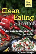 Clean Eating & Superfoods: Zurück zu natürlichem Essverhalten (Diät, Schlank und Gesund, Rezepte Clean Food zum abnehmen)