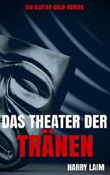 Das Theater der Tränen (Ein Gustav-Gold-Roman)