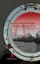 Arche NOAH 13 (Verstrickungen 4)