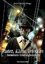 Geister, Aliens, Detektive: fantastische Kriminalgeschichten (XUN Ebook-Edition 23)