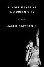 Hunger Makes Me a Modern Girl: A Memoir by Carrie Brownstein (2015-10-27)