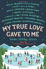 My True Love Gave to Me: Twelve Holiday Stories by Stephanie Perkins (2014-10-14)
