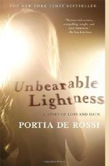 Unbearable Lightness: A Story of Loss and Gain by Portia de Rossi (2011-07-05)