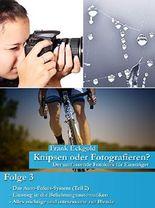Knipsen oder Fotografieren?   Folge 3: Der umfassende Fotokurs für Einsteiger
