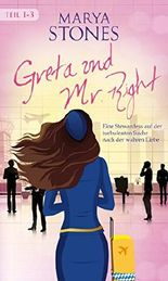 Greta und Mr. Right: Eine Stewardess auf der turbulenten Suche nach der wahren Liebe