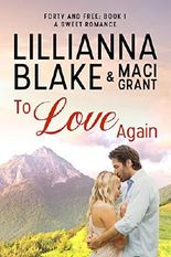 To Love Again: A Sweet Romance (Forty and Free Book 1)