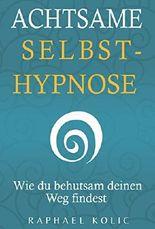 Achtsame Selbsthypnose: Wie du behutsam deinen Weg findest