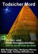 Todsicher Mord: Thriller- und Krimi-Kurzgeschichten über die dunkle Seite der Seele