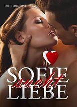 """SOFIE SUCHT LIEBE: Romantische Dating- und Liebesgeschichte (Nicht nur für Single-Frauen). Inklusive Bonusmaterial: """"Die Dating-Karte"""""""