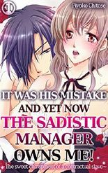 It was his mistake and yet now the sadistic manager owns me! Vol.1 (TL Manga): The sweet entrapment of a contractual slave