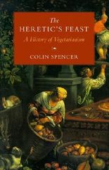 The Heretic's Feast: A History of Vegetarianism by Colin. Spencer (1995-05-15)