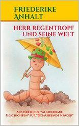 """Herr Regentropf und seine Welt (Aus der Reihe """"Wunderbare Geschichten"""" für """"Bezaubernde Kinder"""" 1)"""